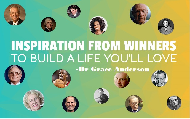 Gain Inspiration From Winners to Build a Life You Will Love.