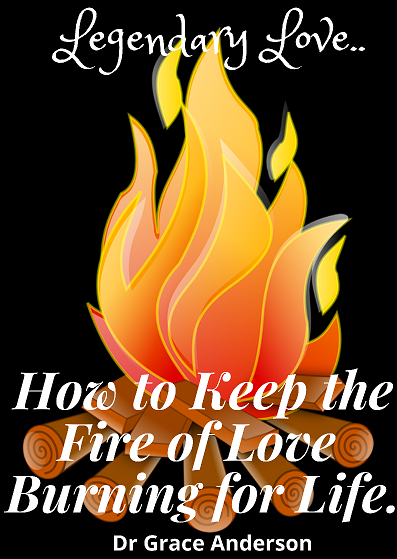 Legendary Love: How to Keep the Fire Of Love Burning For Life.